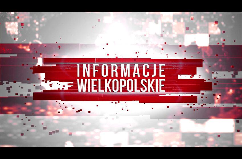 INFORMACJE WIELKOPOLSKIE 13.05.2021