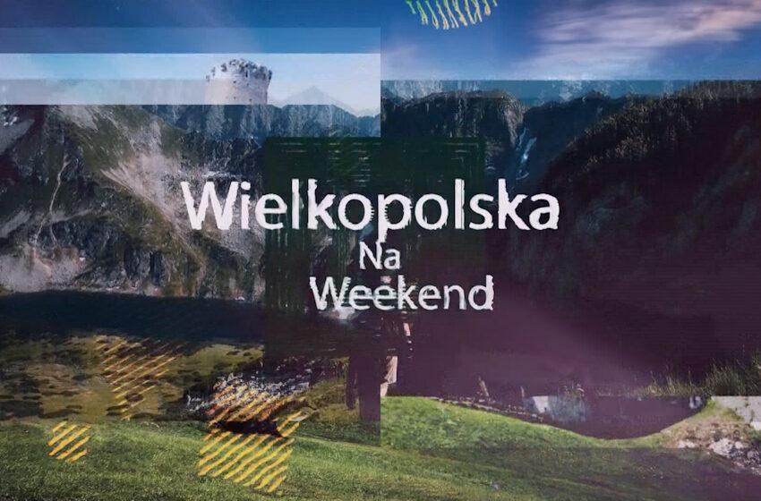 Wielkopolska na weekend – odc.10
