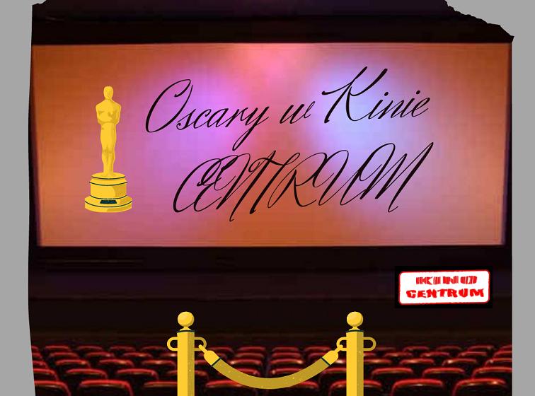 Oscarowy Weekend w Kinie Centrum