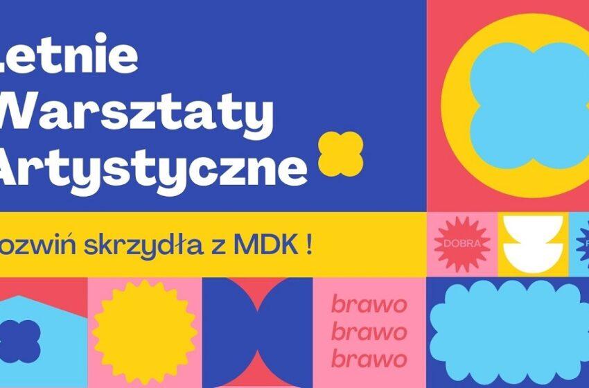 Letnie Warsztaty Artystyczne z MDK